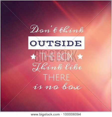 Inspirational Typographic Quote - Don't think outside the box think like there is no box