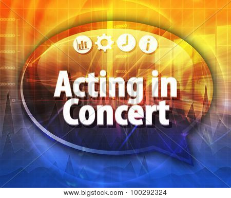 Speech bubble dialog illustration of business term saying Acting in Concert