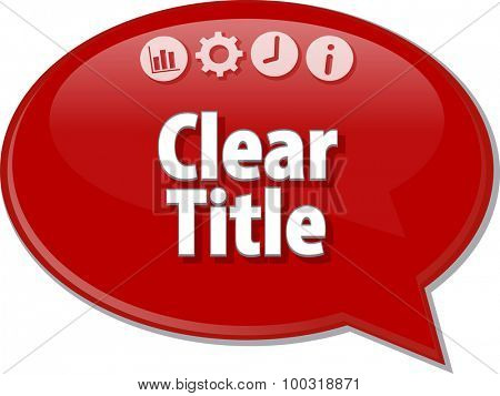 Speech bubble dialog illustration of business term saying Clear Title