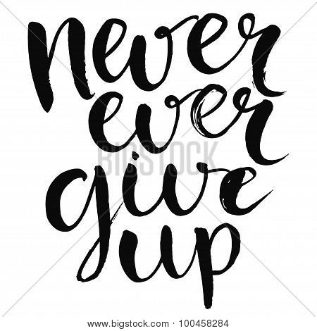 Never ever give up - motivational quote, typography art with brush texture. Black vector phase isola