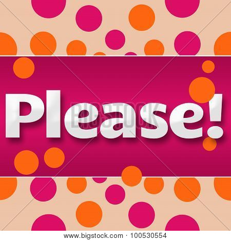 Please text written over abstract background with pink orange dots. poster