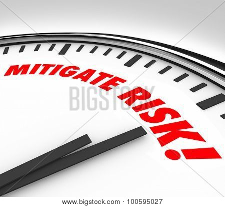 Mitigate Risk words on clock to illustrate reducing dangers, hazards, liabilities or cause for injury or damages at a company, worksite or public place