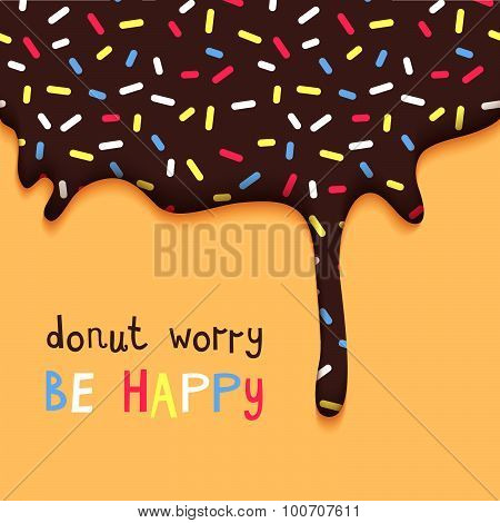 Donut Worry Be Happy Facetious Motivation Poster. Hand Drawn Quote.  Abstract Vector Card with Chocolate Cake Glaze. poster
