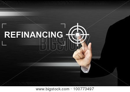 Business Hand Pushing Refinancing Button On Touch Screen
