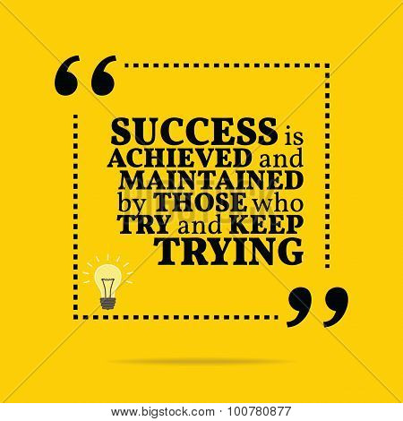Inspirational Motivational Quote. Success Is Achieved And Maintained By Those Who Try And Keep Tryin