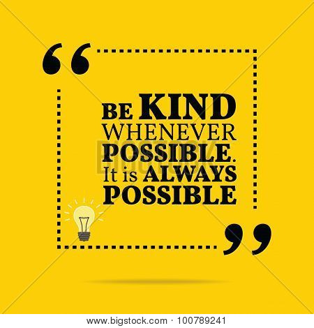 Inspirational motivational quote. Be kind whenever possible. It is always possible. Simple trendy design. poster