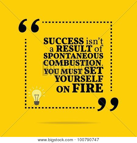 Inspirational motivational quote. Success isn't a result of spontaneous combustion. You must set yourself on fire. Simple trendy design. poster