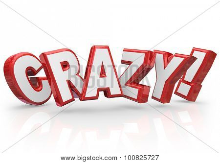 Crazy word in red 3d letters to illustrate a person or idea that is different, unique, wild, unusual, uncommon or insane
