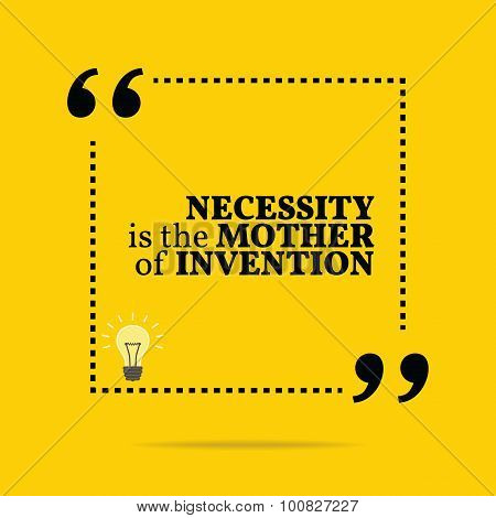 Inspirational Motivational Quote. Necessity Is The Mother Of Invention.