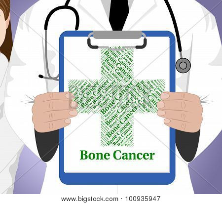 Bone Cancer Means Cancerous Growth And Ailment
