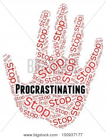 Stop Procrastinating Represents Warning Sign And Caution