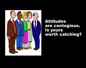 Business or education illustration showing five people and the words, 'Attitudes are contagious.  Is yours worth catching?'. poster