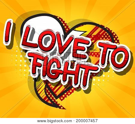 I Love To Fight - Comic book word on abstract background.