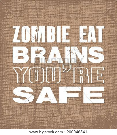 Inspiring motivation quote with text Zombie Eat Brains You Are Safe. Vector typography poster and t-shirt design. Vintage card with distressed canvas texture.