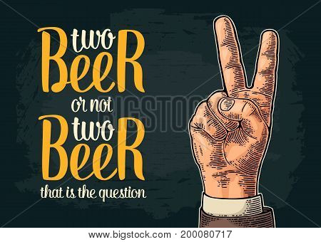 Two beer or not two beer. Vintage vector engraving illustration finger sign with calligraphy lettering for web poster invitation to party and oktoberfest festival. Isolated on dark background.