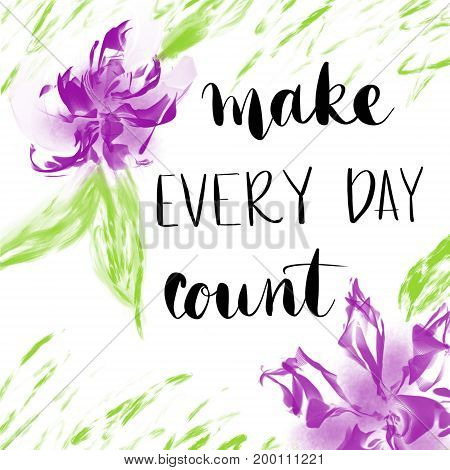 Make every day count motivational message with abstract floral background