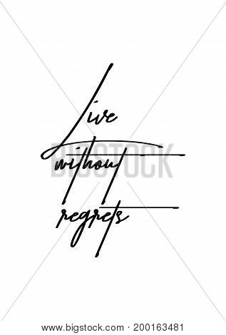 Hand drawn holiday lettering. Ink illustration. Modern brush calligraphy. Isolated on white background. Live without regrets.