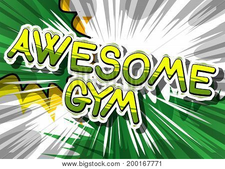 Awesome Gym - Comic book word on abstract background.