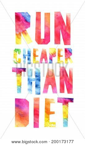 Run cheaper than diet. Watercolor letters. Concept of health.