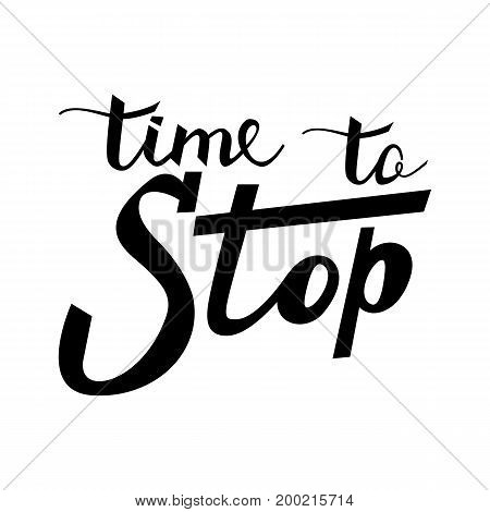 time to stop quote. Ink hand lettering. Modern brush calligraphy. Handwritten phrase. Inspiration graphic design typography element. Cute simple vector sign.
