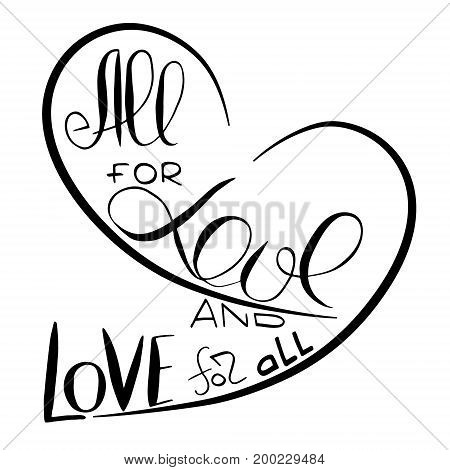 All for love and Love for all. Slogan for non-traditional sexual orientation for LGBT gay and lesbian parade. Vector illustration of a flat style design for t-shirt and web