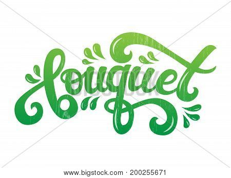 Vector hand written lettering Bouquet text. Lettering vector calligraphy isolated on the background. Fun brush ink typography for shop logotype,t-shirt print, flyer, decore elements