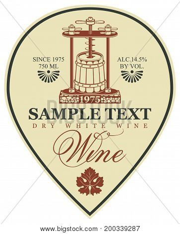 Vector label for dry white wine with a wine press and barrel in retro style with calligraphic inscription and grape leaf