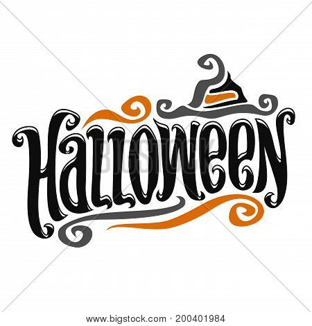 Vector poster for Halloween: decorative handwritten font for word halloween, hand lettering title text, calligraphy typeface for halloween logo with vintage hat on white, Invitation to holiday party.