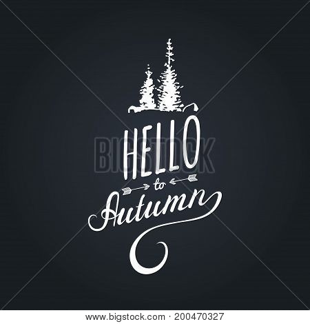 Vector hand lettering inspirational typography poster Hello autumn with spruces silhouettes on black background.