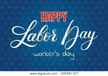 Happy Labor day vector lettering and texture background template, September 7th, United state of America, American Labor day design. Labor Day poster, banner, greeting card design