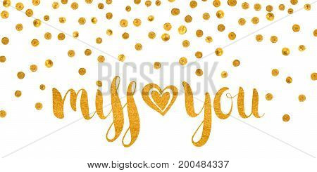 Handwritten calligraphic gold textured inscription Miss you with heart on white background with golden dots. Lettering for postcard, Valentine day, greeting, save the date card. Vector illustration.