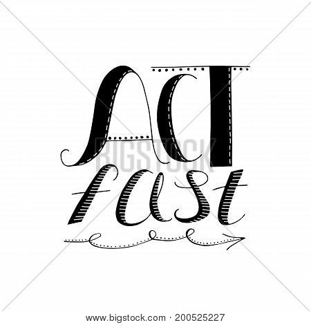 Act. Inspirational vector, motivational quote. Hand drawn lettering. Illustration for prints posters bags stationary.
