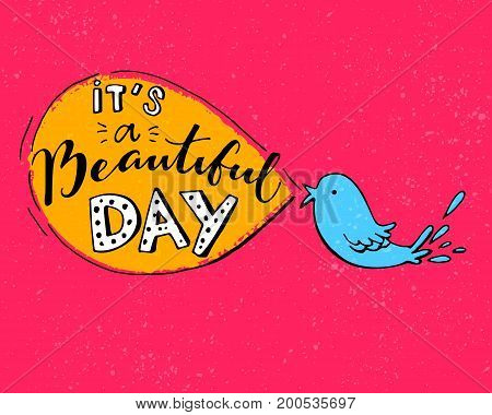 It's a beautiful day. Inspirational quote for good morning. Custom lettering on speech bubble on pink background with blue bird