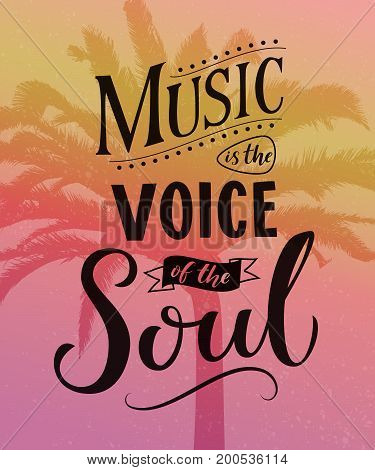 Music is the voice of the soul. Inspirational quote typography, saying on pink vintage background with palm silhouettes. Dancing school wall art poster