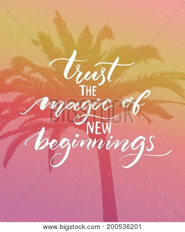 Trust the magic of new beginnings. Inspirational quote. Modern calligraphy on pink vintage background. Encouraging quote about start.