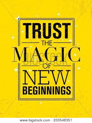 Trust The Magic Of New Beginnings. Inspiring Creative Motivation Quote Poster Template. Vector Typography Banner Design Concept On Grunge Texture Rough Background