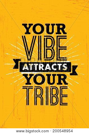 Your Vibe Attracts Your Tribe. Inspiring Creative Motivation Quote Poster Template. Vector Typography Banner Design Concept On Grunge Texture Rough Background