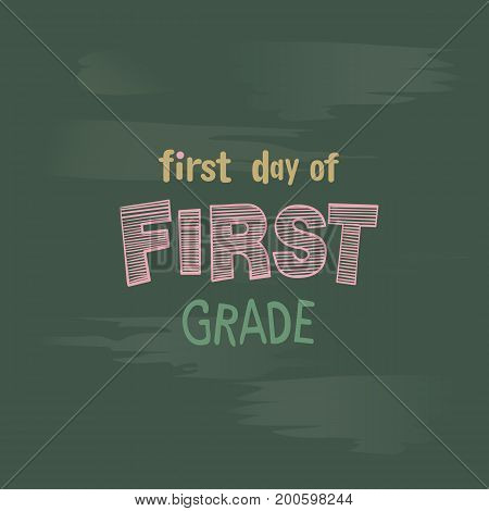 First day of 1st grade chalk lettering on a blackboard welcome to school vector background
