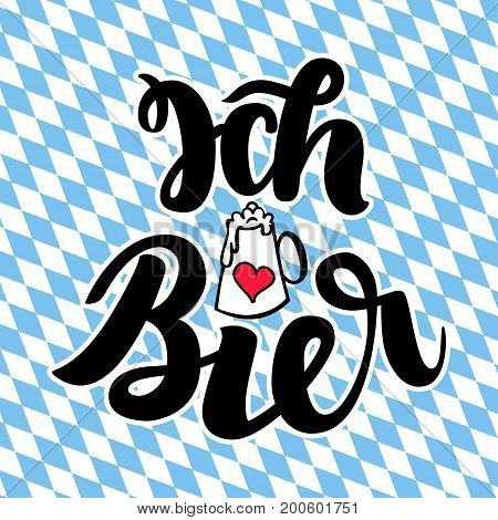 Ich liebe Bier. I love Beer. Traditional German Oktoberfest bier festival. Vector hand-drawn brush lettering illustration on bayern background.