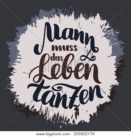 Mann muss das Leben tanzen. Vector hand-drawn brush lettering illustration on dark background. German quotes for oktoberfest party