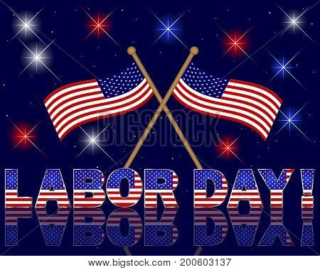 Labor Day. Celebratory background with a beautiful text; fireworks and flags. 10 EPS. Vector illustration.