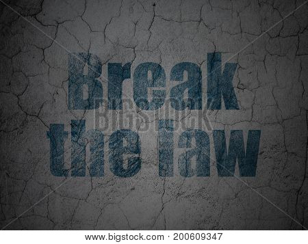 Law concept: Blue Break The Law on grunge textured concrete wall background