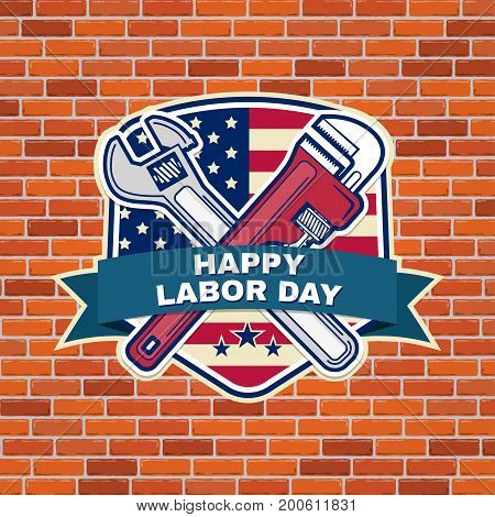 Labor day badge emblem with wrenches and American flag on brick wall background. Vector illustration. Labor day design.