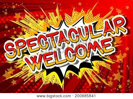 Spectacular Welcome - Comic book word on abstract background.