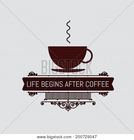 The logo with the words life begines after coffee for signs, badge, sticker. Decorative frame of vector elements