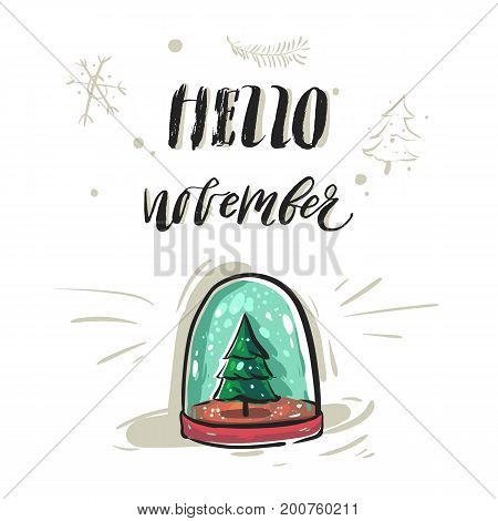 Hand drawn vector abstract greeting card or print with handwritten modern lettering phase hello november and glass snow globe with Christmas tree isolated on white background.