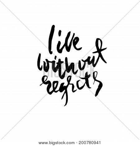 Life without regrets. Hand drawn lettering. Vector typography design. Handwritten modern brush inscription.