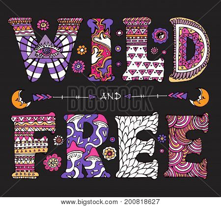 Detailed ornamental psychedelic Wild and Free quote design.Bright text isolated on black background.Boho chic style typographic elements for prints on t-shirts and bags or poster.Vector