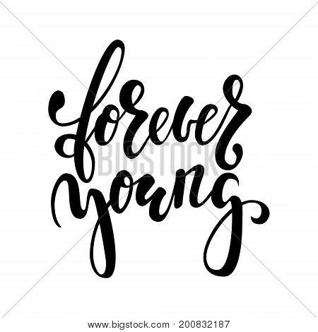 forever young Hand drawn brush pen lettering isolated on white background. design for holiday greeting card and invitation of the wedding, Valentine s day, Happy mother day, birthday, anniversary.