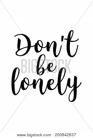 Hand drawn holiday lettering. Ink illustration. Modern brush calligraphy. Isolated on white background. Don't be lonely.